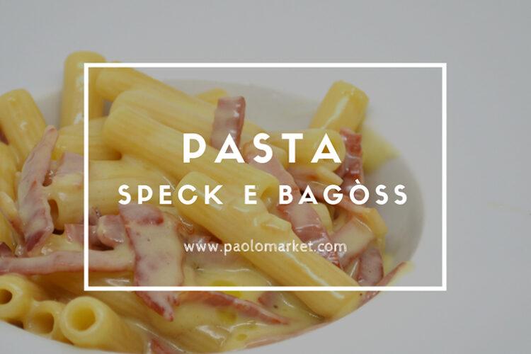 Pasta con Speck e Bagòss